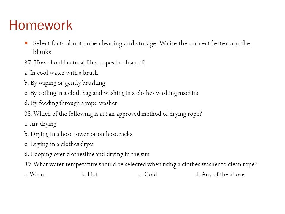Homework Select facts about rope cleaning and storage.
