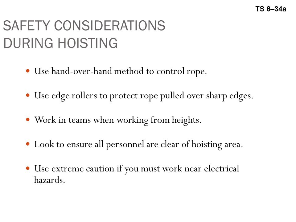SAFETY CONSIDERATIONS DURING HOISTING Use hand-over-hand method to control rope.