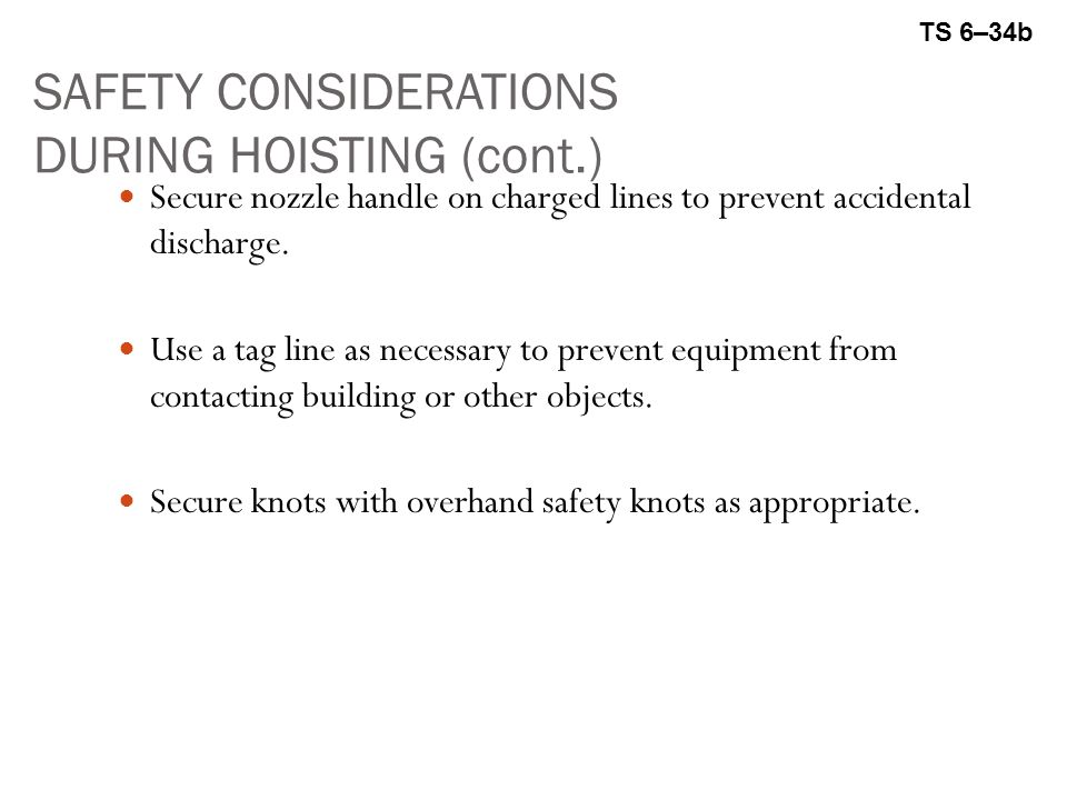 SAFETY CONSIDERATIONS DURING HOISTING (cont.) Secure nozzle handle on charged lines to prevent accidental discharge.