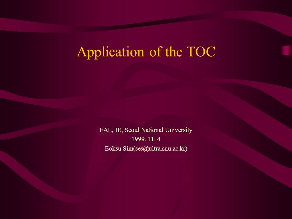 Application of the TOC FAL, IE, Seoul National University 1999.