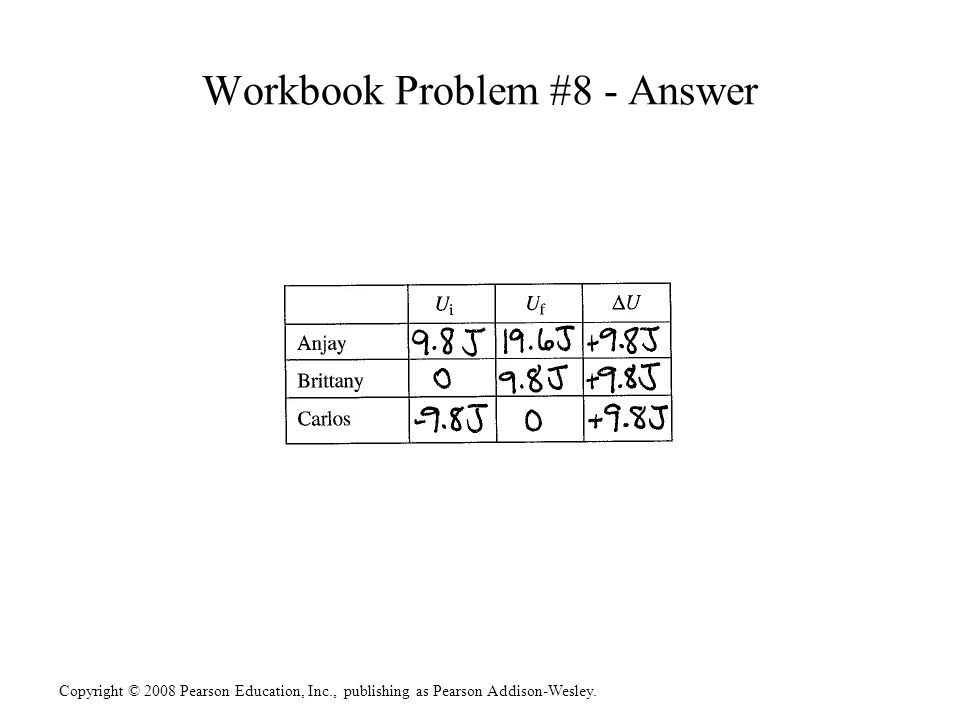Copyright © 2008 Pearson Education, Inc., publishing as Pearson Addison-Wesley. Workbook Problem #8 - Answer