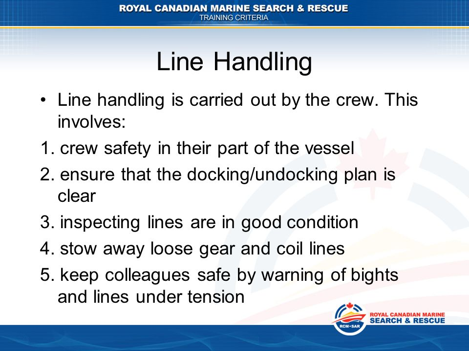 Line handling is carried out by the crew.This involves: 1.