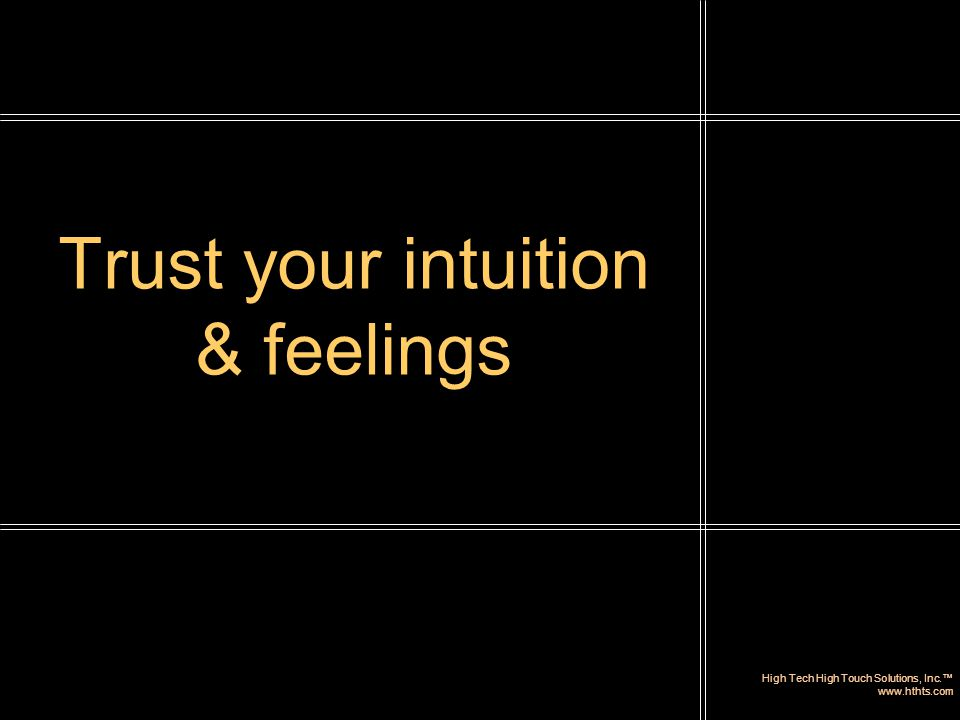 High Tech High Touch Solutions, Inc.™ www.hthts.com Trust your intuition & feelings