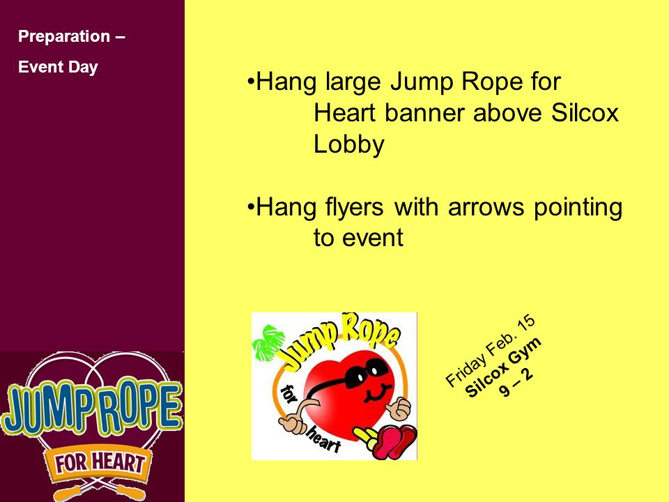 Preparation – Event Day Hang large Jump Rope for Heart banner above Silcox Lobby Hang flyers with arrows pointing to event Friday Feb.