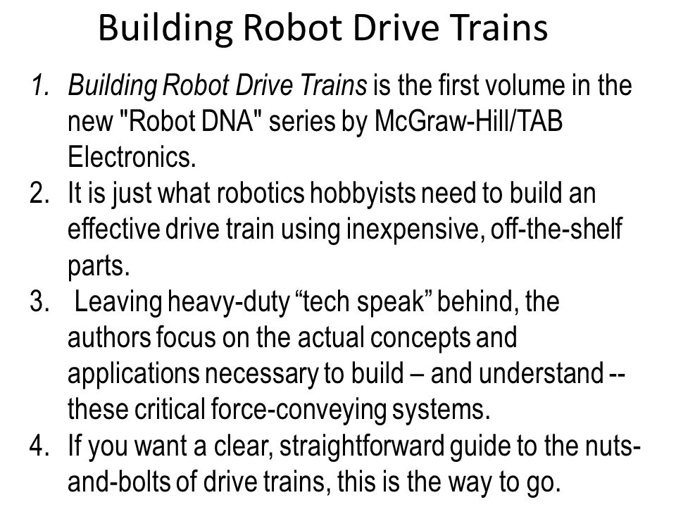 Building Robot Drive Trains 1. Building Robot Drive Trains is the first volume in the new