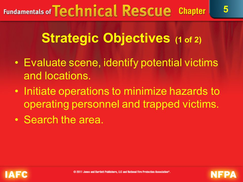 5 Strategic Objectives (2 of 2) Rescue and remove trapped victims.