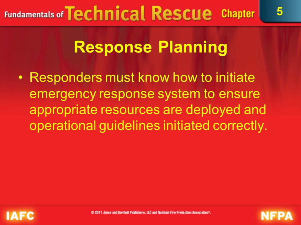 5 Needs Assessment Possible emergencies requiring rope rescue Possible hazards Types of emergency response resources or special assets required Capability assessment of agency personnel Other available resources
