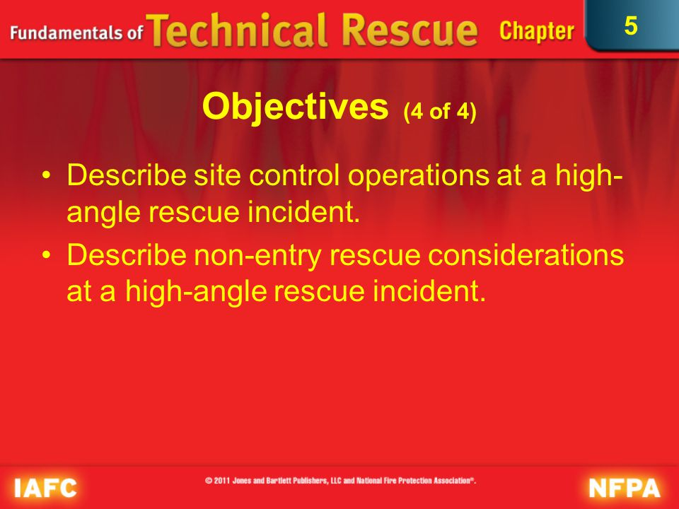 5 Rope Rescue Incidents Involve victims trapped or injured in normally inaccessible locations –Mountainside –Outside high-rise building