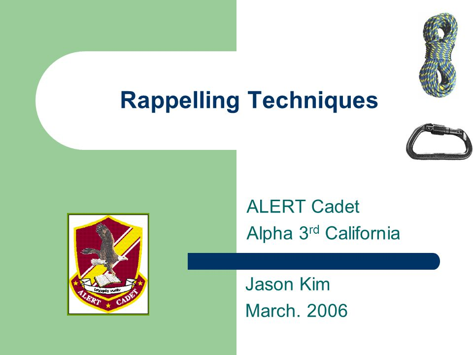 Rappelling Techniques ALERT Cadet Alpha 3 rd California Jason Kim March. 2006