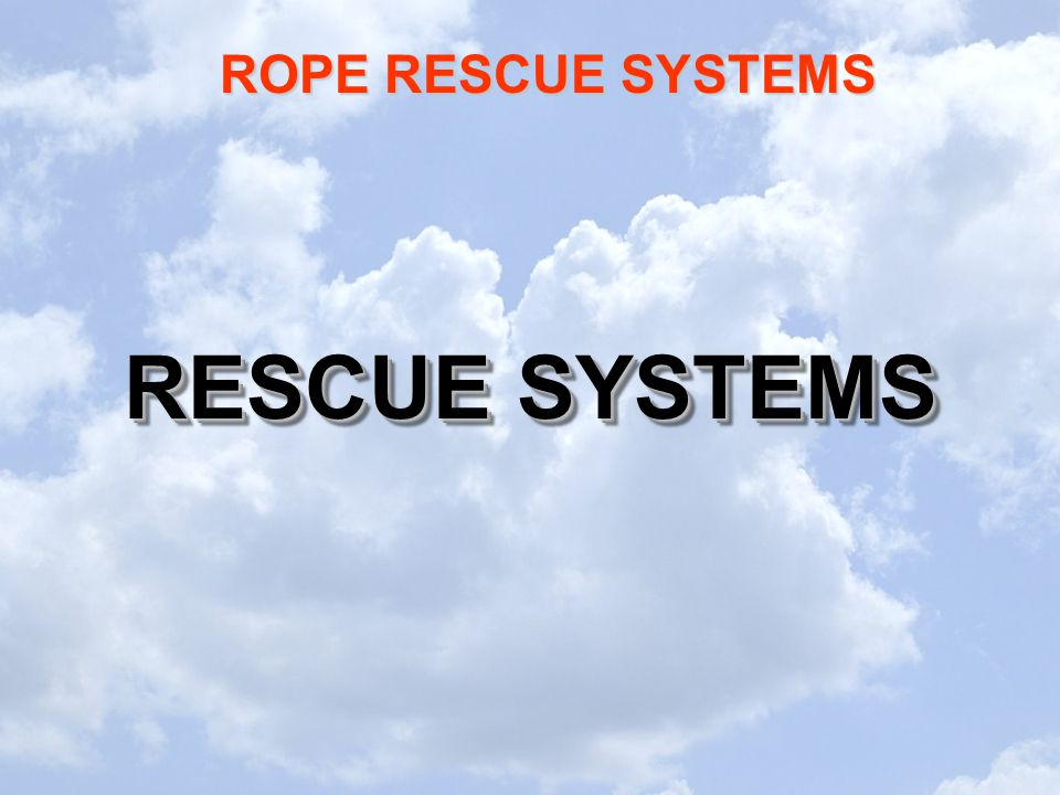 ROPE RESCUE SYSTEMS RESCUE SYSTEMS
