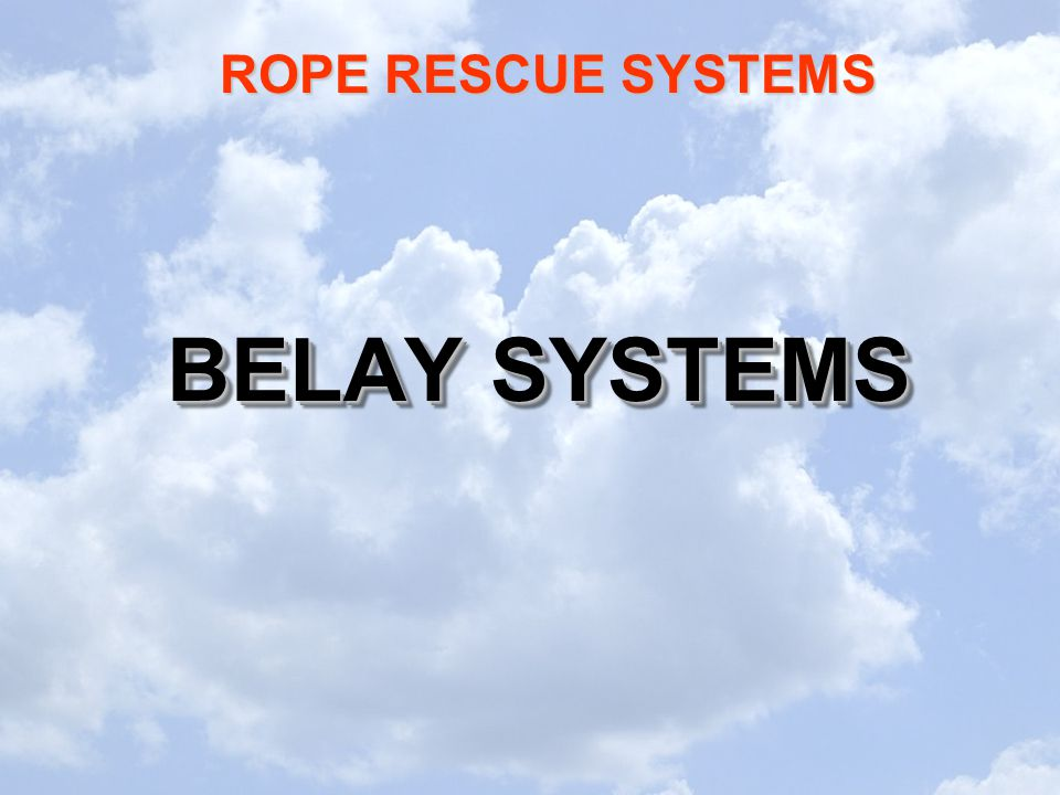 ROPE RESCUE SYSTEMS BELAY SYSTEMS