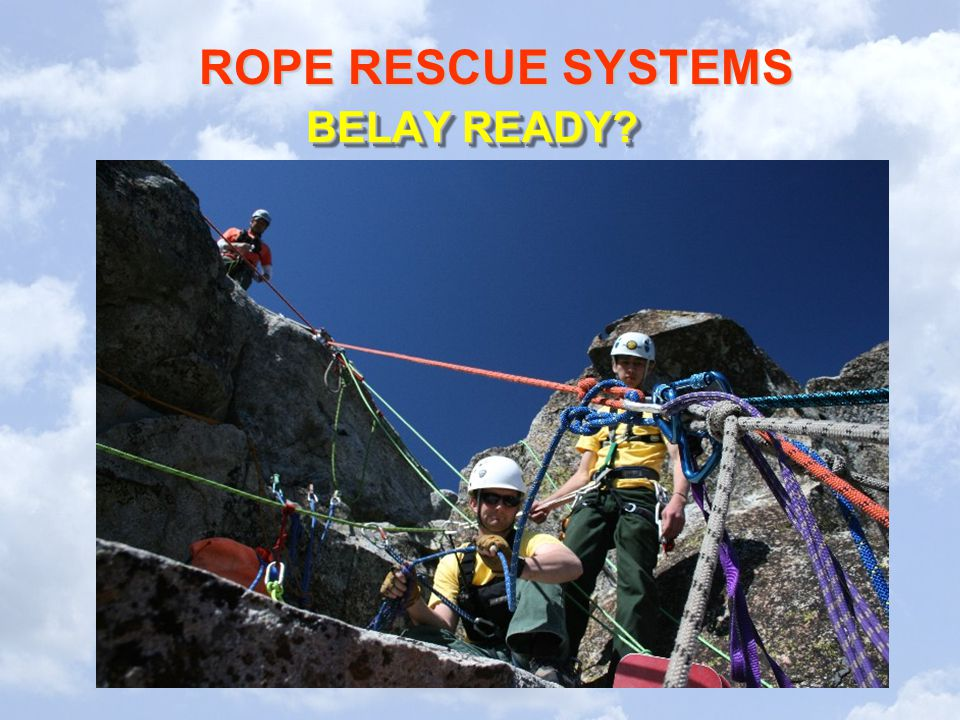 ROPE RESCUE SYSTEMS BELAY READY?
