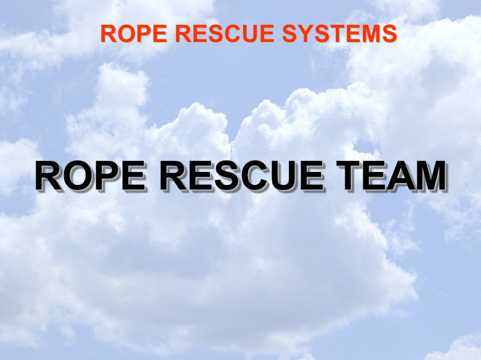 ROPE RESCUE SYSTEMS ROPE RESCUE TEAM