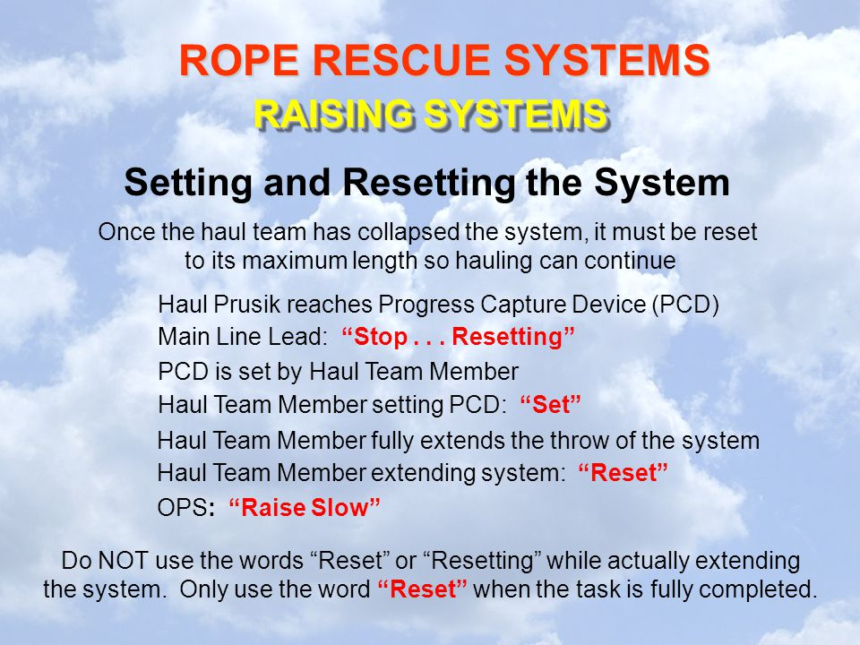 ROPE RESCUE SYSTEMS RAISING SYSTEMS Setting and Resetting the System Once the haul team has collapsed the system, it must be reset to its maximum leng