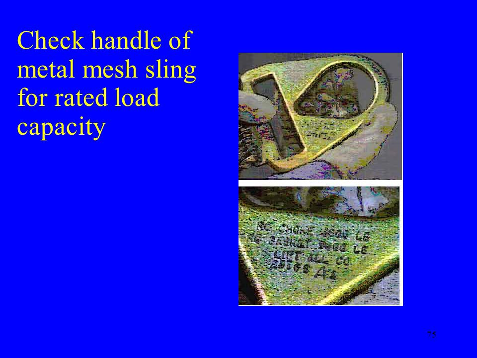 75 Check handle of metal mesh sling for rated load capacity