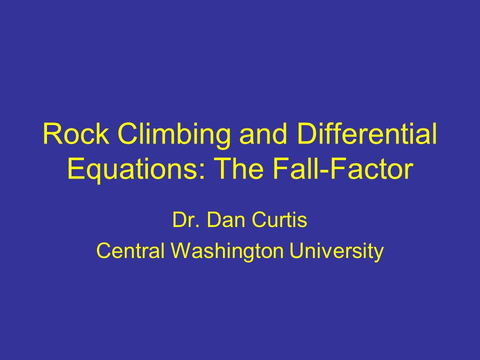 Rock Climbing and Differential Equations: The Fall-Factor Dr.