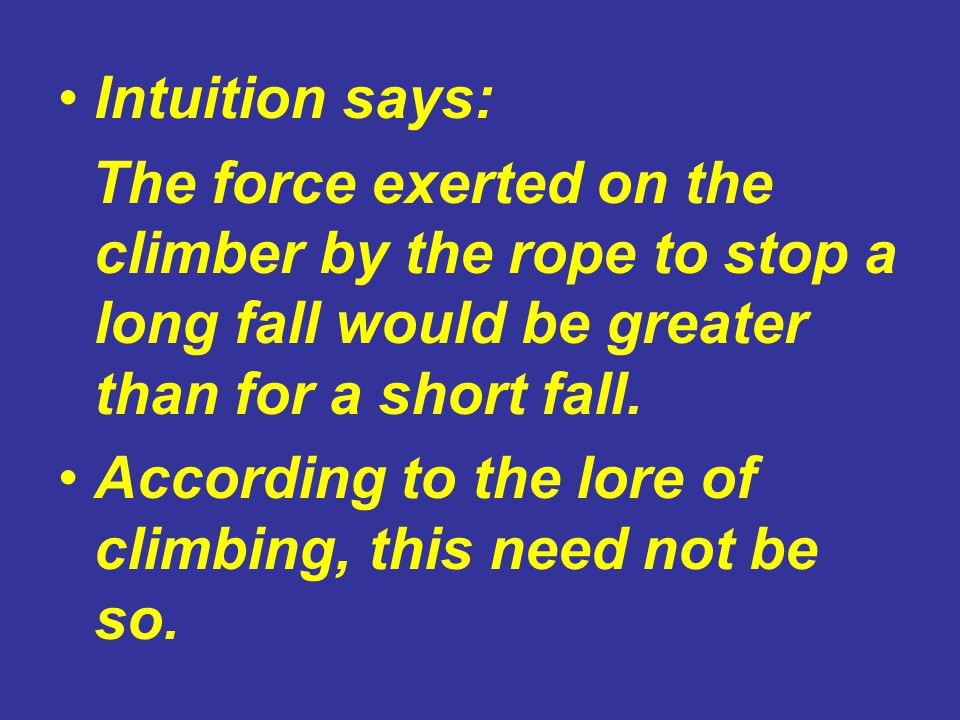 Intuition says: The force exerted on the climber by the rope to stop a long fall would be greater than for a short fall.