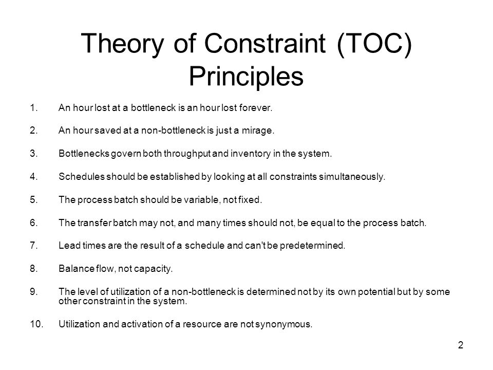 2 Theory of Constraint (TOC) Principles 1.An hour lost at a bottleneck is an hour lost forever.