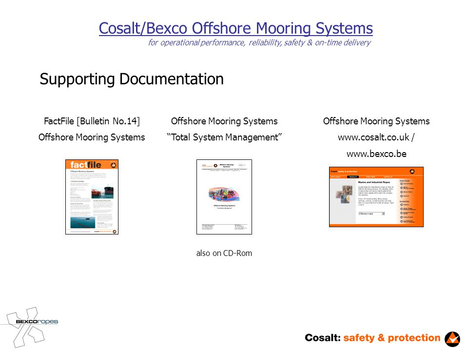 Cosalt/Bexco Offshore Mooring Systems for operational performance, reliability, safety & on-time delivery Supporting Documentation FactFile [Bulletin No.14] Offshore Mooring Systems Total System Management also on CD-Rom Offshore Mooring Systems www.cosalt.co.uk / www.bexco.be