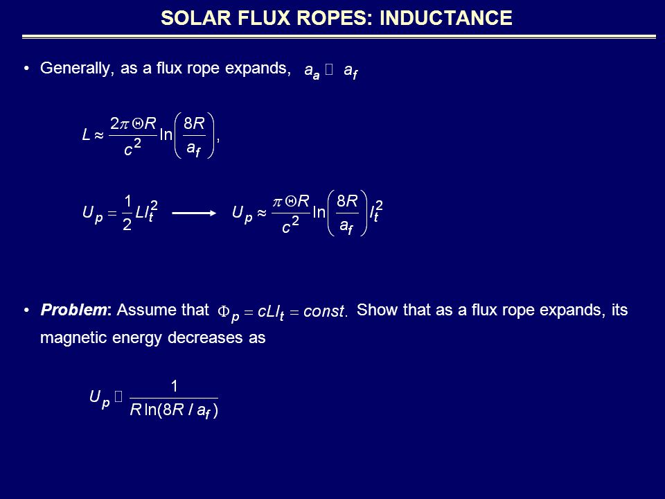 Generally, as a flux rope expands, Problem: Assume that Show that as a flux rope expands, its magnetic energy decreases as SOLAR FLUX ROPES: INDUCTANCE