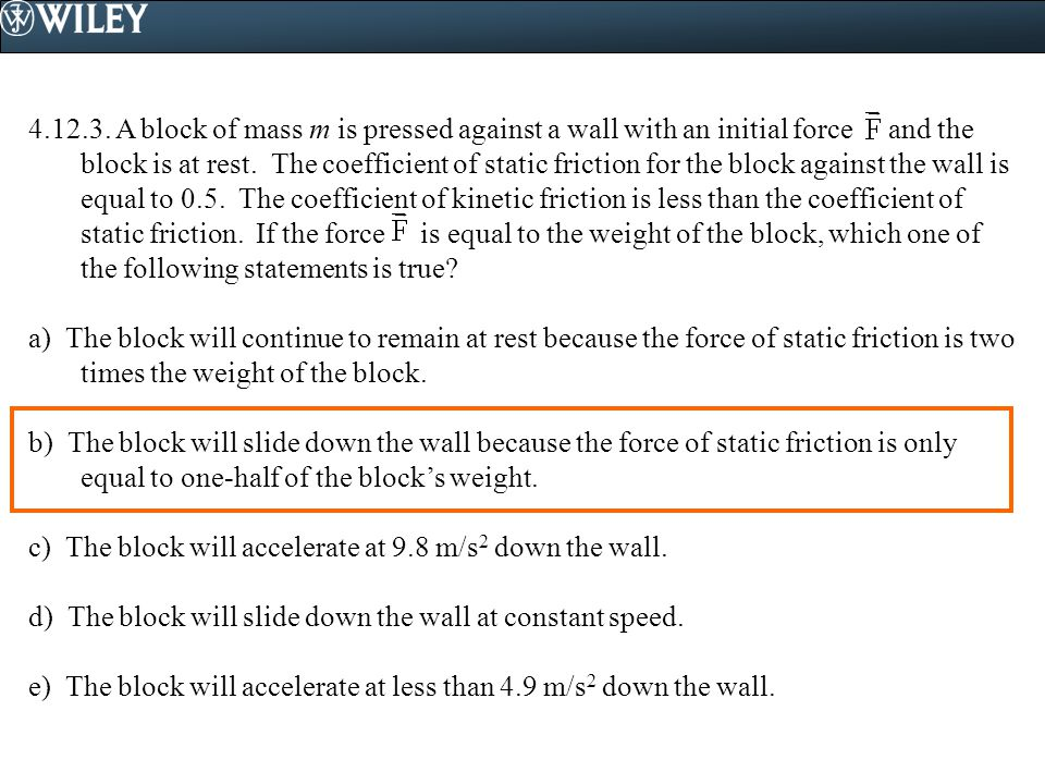 4.12.3. A block of mass m is pressed against a wall with an initial force and the block is at rest. The coefficient of static friction for the block a