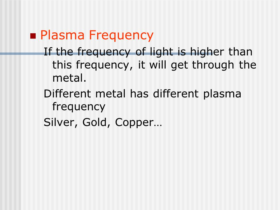 Plasma Frequency If the frequency of light is higher than this frequency, it will get through the metal.