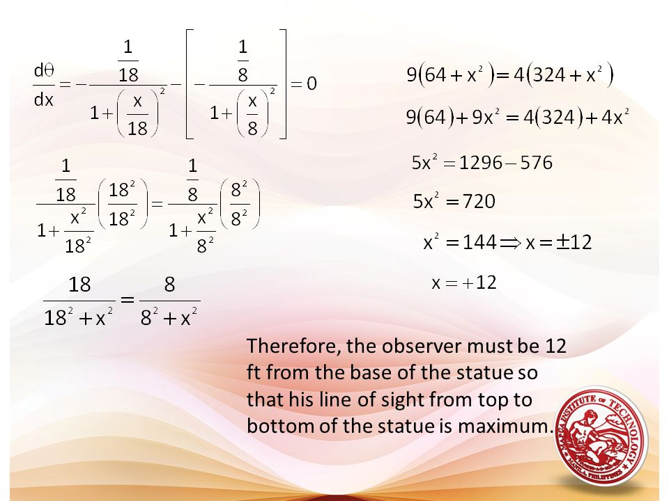 Therefore, the observer must be 12 ft from the base of the statue so that his line of sight from top to bottom of the statue is maximum.
