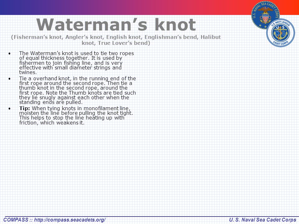 U. S. Naval Sea Cadet CorpsCOMPASS :: http://compass.seacadets.org/ Waterman's knot (Fisherman's knot, Angler's knot, English knot, Englishman's bend,