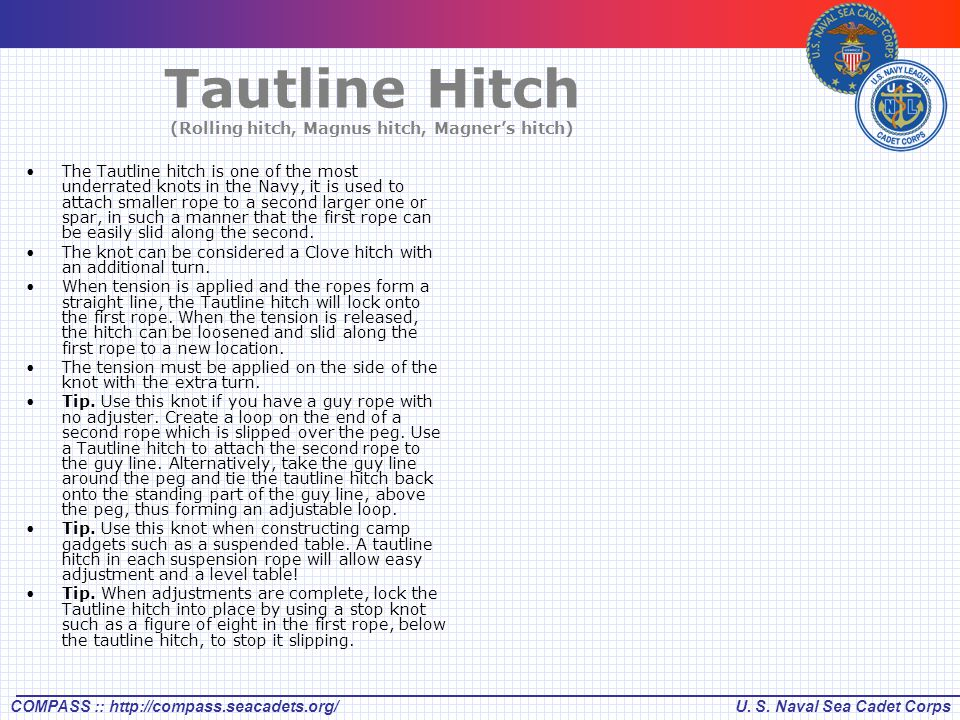 U. S. Naval Sea Cadet CorpsCOMPASS :: http://compass.seacadets.org/ Tautline Hitch (Rolling hitch, Magnus hitch, Magner's hitch) The Tautline hitch is