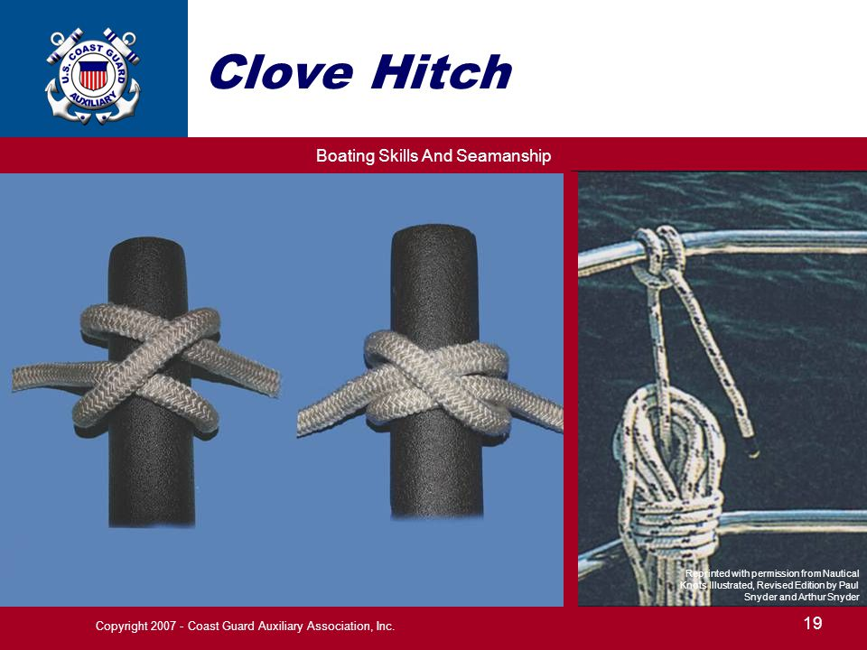 Boating Skills And Seamanship 19 Copyright 2007 - Coast Guard Auxiliary Association, Inc. Clove Hitch Reprinted with permission from Nautical Knots Il