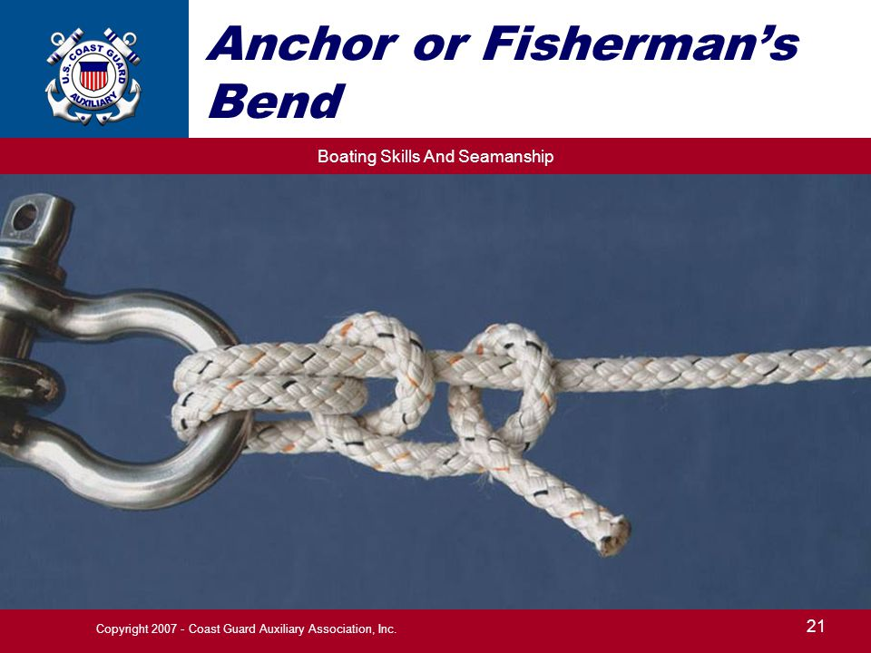 Boating Skills And Seamanship 21 Copyright 2007 - Coast Guard Auxiliary Association, Inc. Anchor or Fisherman's Bend