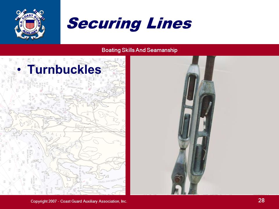 Boating Skills And Seamanship 28 Copyright 2007 - Coast Guard Auxiliary Association, Inc. Securing Lines Turnbuckles