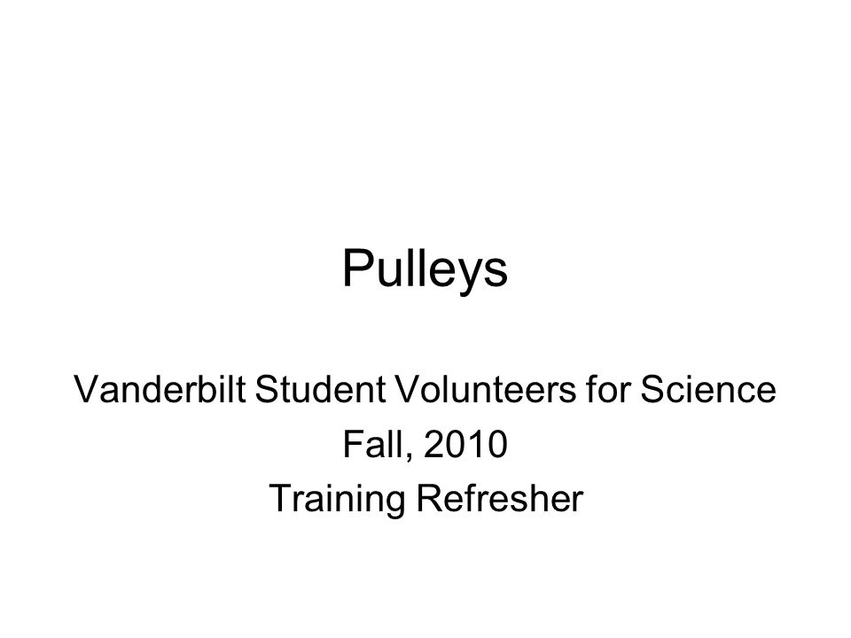 Pulleys Vanderbilt Student Volunteers for Science Fall, 2010 Training Refresher