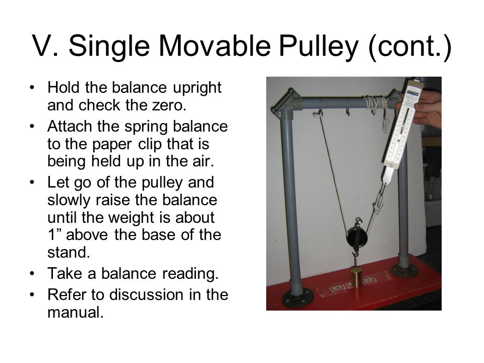 V. Single Movable Pulley (cont.) Hold the balance upright and check the zero.
