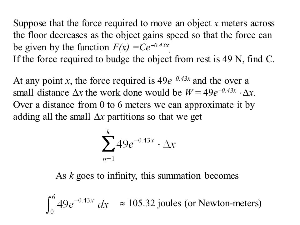 Suppose that the force required to move an object x meters across the floor decreases as the object gains speed so that the force can be given by the function F(x) =Ce  0.43x.