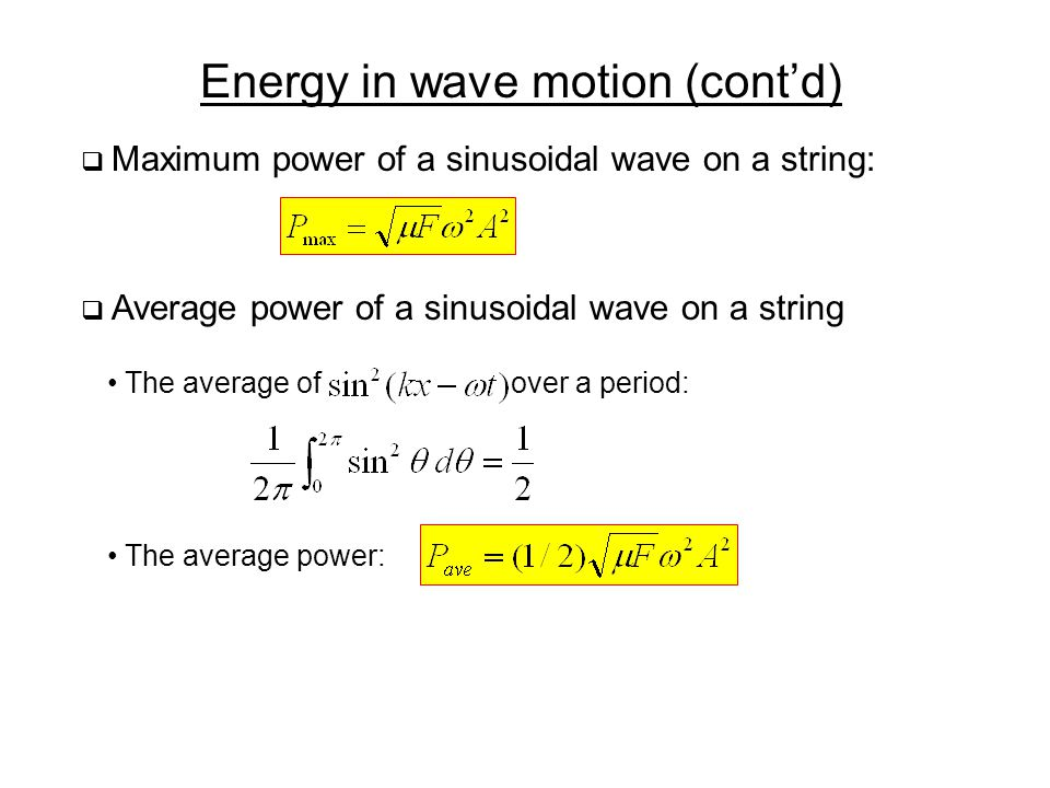 Energy in wave motion (cont'd)  Average power of a sinusoidal wave on a string The average ofover a period: The average power:  Maximum power of a sinusoidal wave on a string: