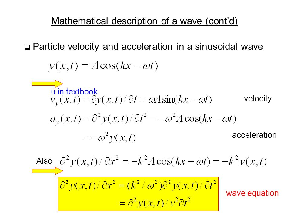 Mathematical description of a wave (cont'd)  Particle velocity and acceleration in a sinusoidal wave velocity acceleration Also wave equation u in textbook