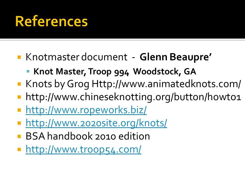  Knotmaster document - Glenn Beaupre'  Knot Master, Troop 994 Woodstock, GA  Knots by Grog Http://www.animatedknots.com/  http://www.chineseknotti