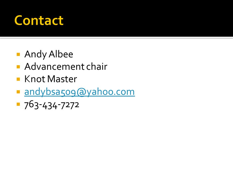  Andy Albee  Advancement chair  Knot Master  andybsa509@yahoo.com andybsa509@yahoo.com  763-434-7272