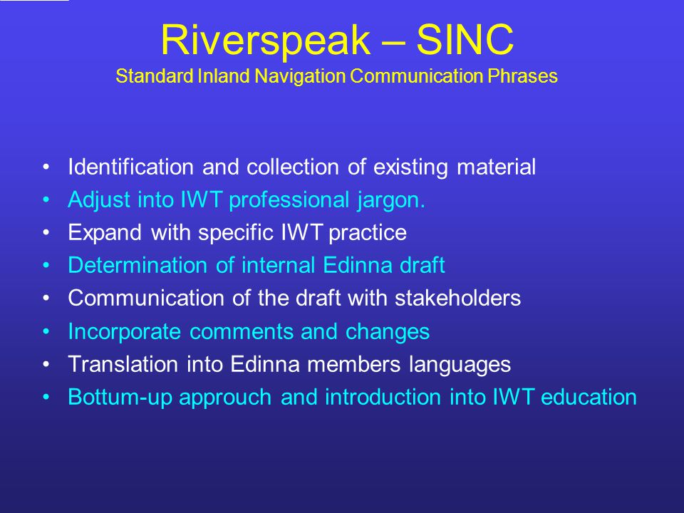 Riverspeak – SINC Standard Inland Navigation Communication Phrases Identification and collection of existing material Adjust into IWT professional jargon.