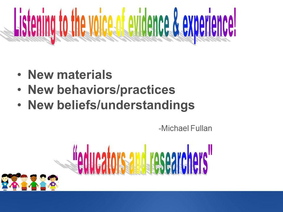 New materials New behaviors/practices New beliefs/understandings -Michael Fullan