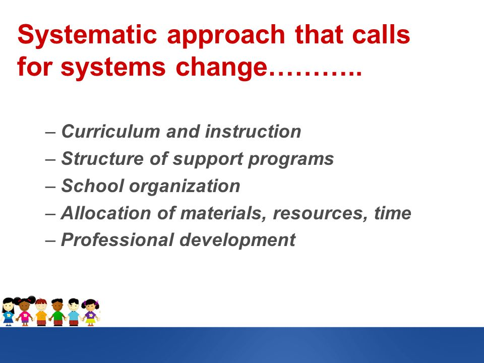 Systematic approach that calls for systems change………..
