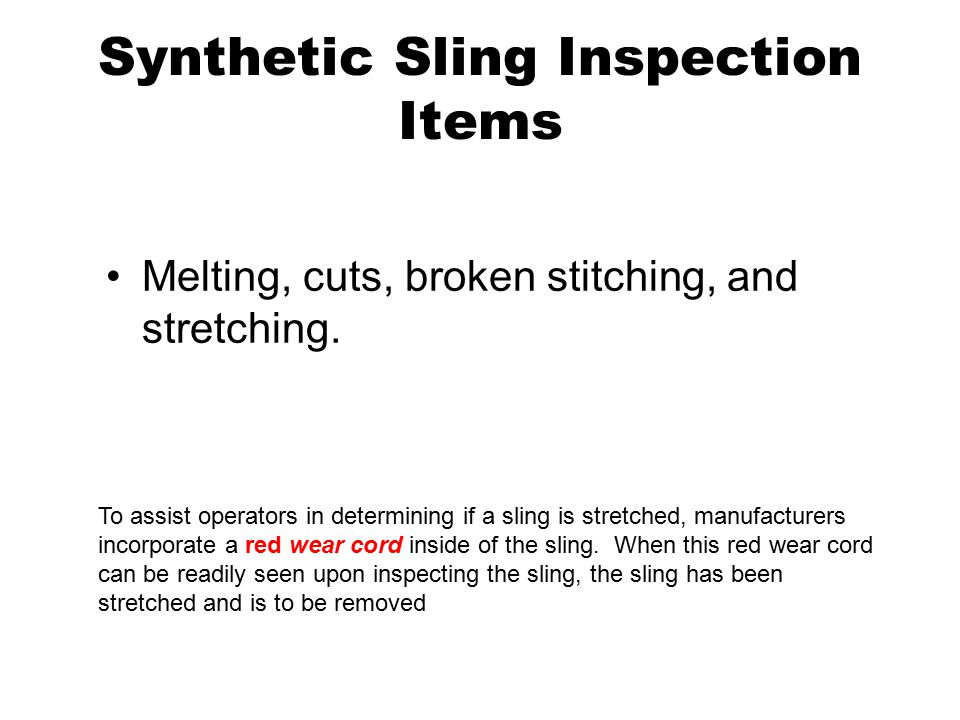 Synthetic Sling Inspection Items Melting, cuts, broken stitching, and stretching.