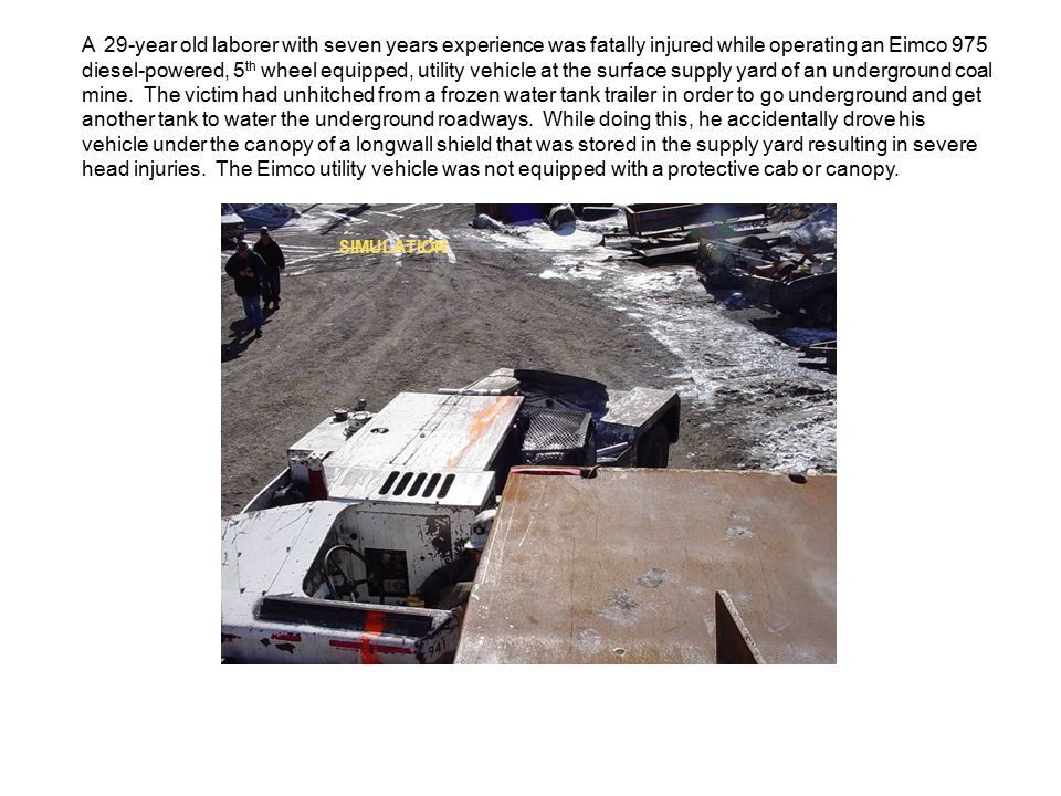 A 29-year old laborer with seven years experience was fatally injured while operating an Eimco 975 diesel-powered, 5 th wheel equipped, utility vehicle at the surface supply yard of an underground coal mine.