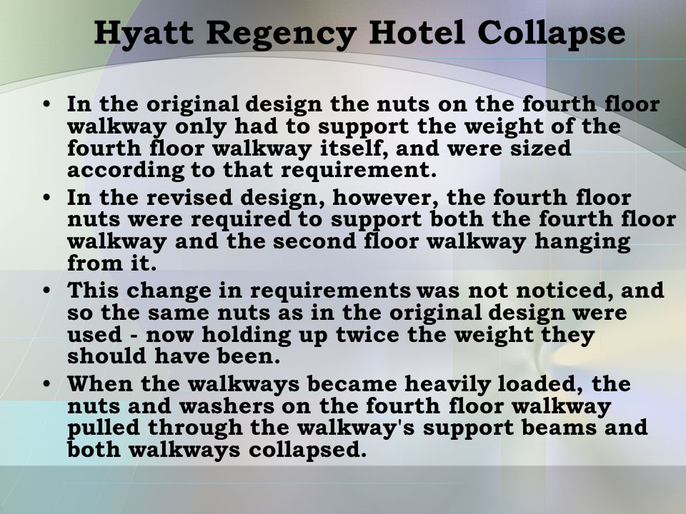Hyatt Regency Hotel Collapse In the original design the nuts on the fourth floor walkway only had to support the weight of the fourth floor walkway it