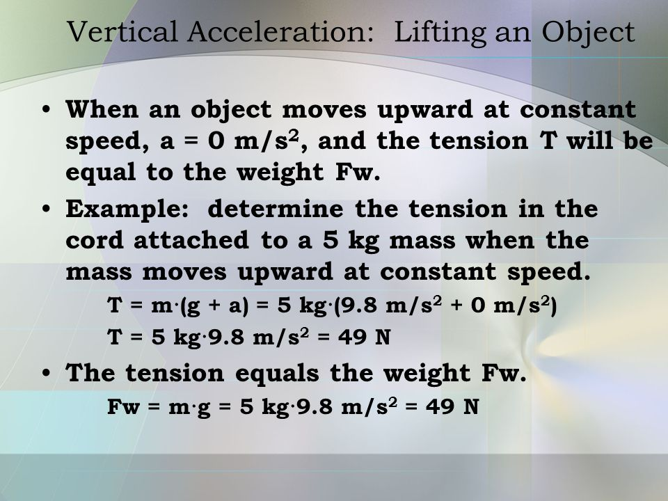 Vertical Acceleration: Lowering an Object Take the direction of the acceleration as positive (down +; up -).