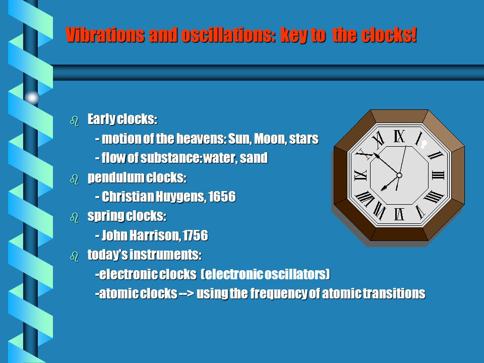 Vibrations and oscillations: key to the clocks.