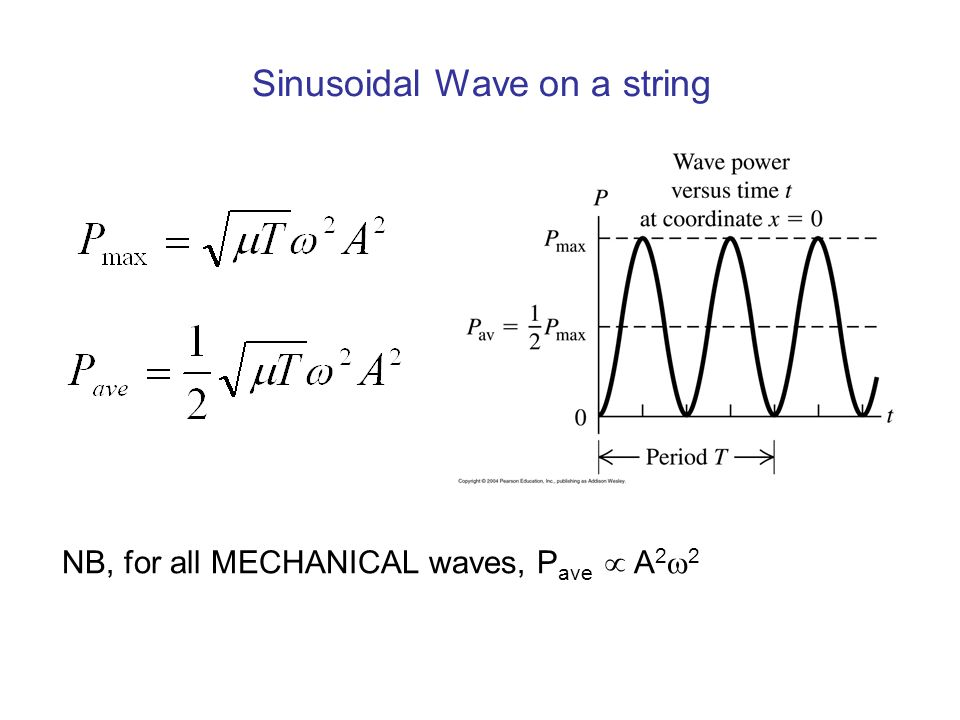 Sinusoidal Wave on a string NB, for all MECHANICAL waves, P ave   A 2  2