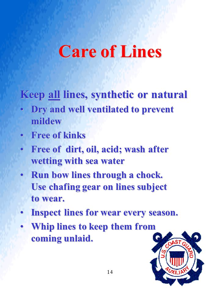 14 Care of Lines Keep all lines, synthetic or natural Dry and well ventilated to prevent mildewDry and well ventilated to prevent mildew Free of kinks