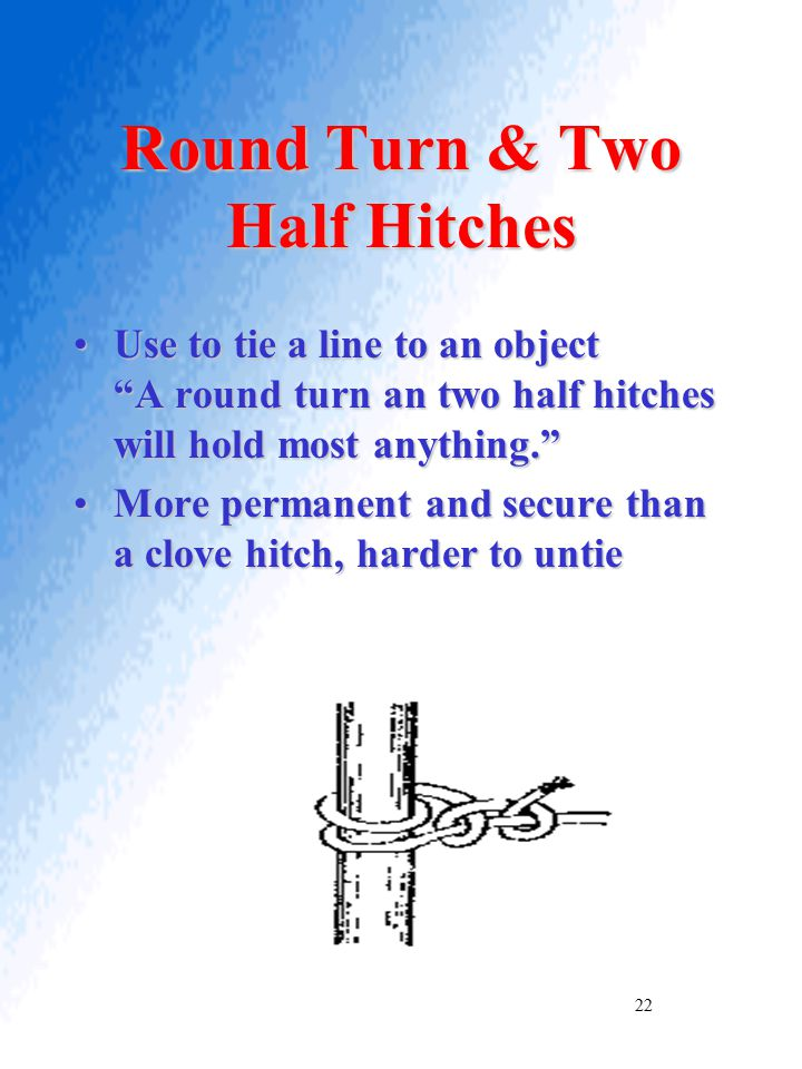 """Round Turn & Two Half Hitches Use to tie a line to an object """"A round turn an two half hitches will hold most anything.""""Use to tie a line to an object"""
